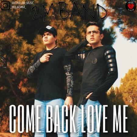 دانلود آهنگ جدید 2 ام باند بنام Come Back Love Me