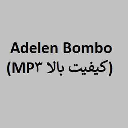 دانلود آهنگ Adelen بنام Bombo